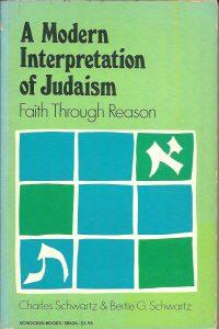 A modern interpretation of Judaism Charles and Bertie G. Schwartz