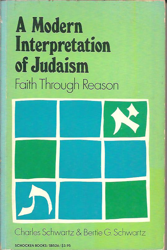 A modern interpretation of Judaism Charles and Bertie G. Schwartz