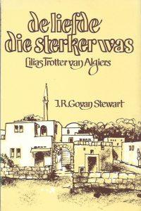 De Liefde die Sterker was Lilias Trotter van Algiers I.R. Govan Stewart 9070005492 9789070005498