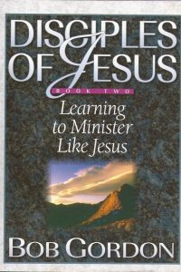 Disciples of Jesus Book Two Learning to Minister Like Jesus Bob Gordon 1852401982 9781852401986