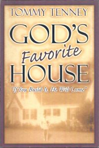 GOD'S favorite HOUSE If You Build It He Will Come Tommy Tenney