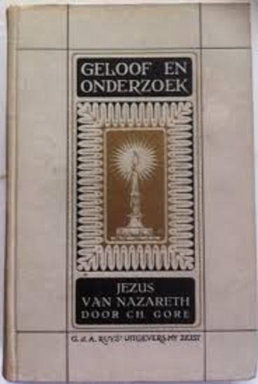 Geloof en onderzoek-Jezus van Nazareth door Ch. Gore uit het engelsch door H.C. Valeton