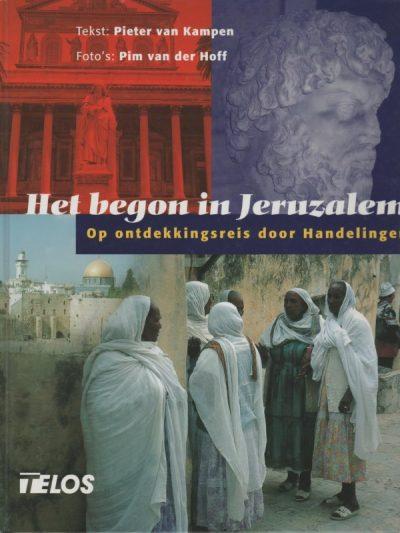 Het begon in Jeruzalem Op ontdekkingsreis door Handelingen Pieter van Kampen 9060649974 9789060649978