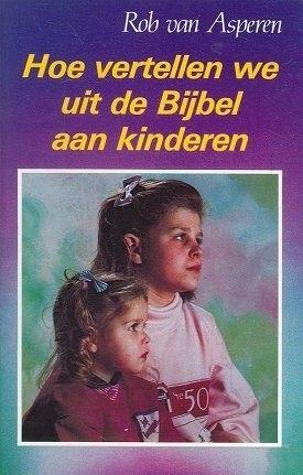 Hoe vertellen we uit de Bijbel aan kinderen Rob van Asperen1