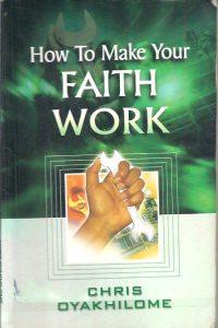 How To Make Faith Work Chris Oyakhilome