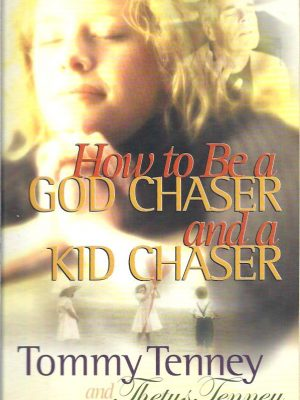 How to Be a GOD CHASER and a KID CHASER Tommy Tenney