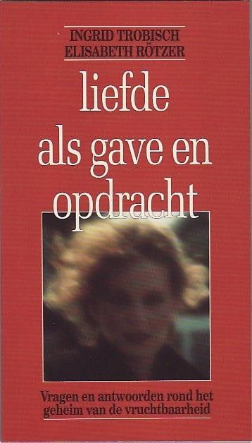 Liefde als gave en opdracht vragen en antwoorden rond het geheim van de vruchtbaarheid Ingrid Trobisch en Elisabeth Rotzer 9024268621 9789024268627 Rood