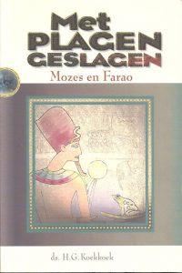 Met plagen geslagen-Mozes en Farao-Ds. H.G. Koekkoek-9789070700201
