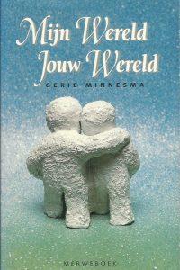 Mijn wereld Jouw wereld Gerie Minnesma 9071864480 9789071864483 Merweboek
