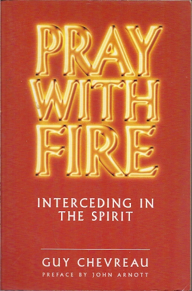 Pray With Fire Interceding In The Spirit Guy Chevreau