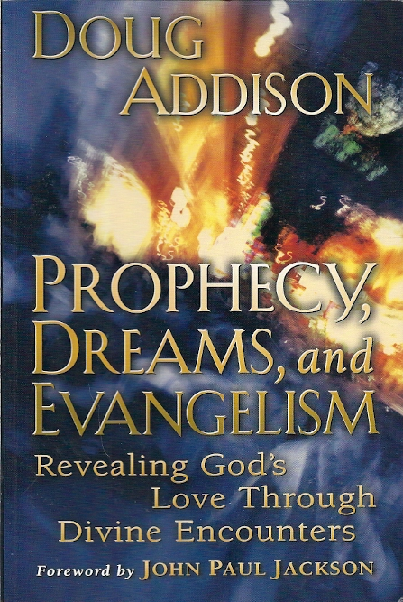 Prophecy Dreams and Evangelism Doug Addison