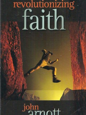 Revolutionizing FAITH John Arnott 1852403306