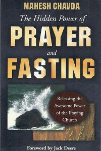 The Hidden Power of Prayer and Fasting Mahesh Chavda