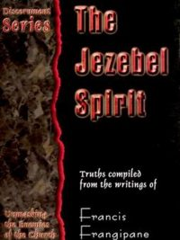 The Jezebel spirit truths compiled from the writings of Francis Frangipane 0962904988 9780962904981