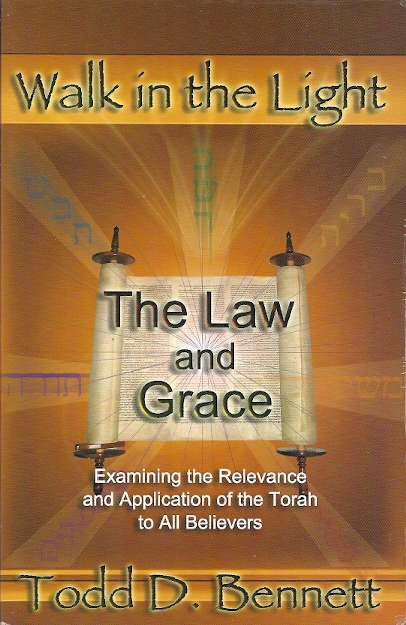 The Law and Grace Walk in the Light7 Todd. D. Bennettt