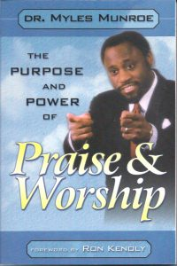 The Purpose and Power of Praise Worship Myles Munroe