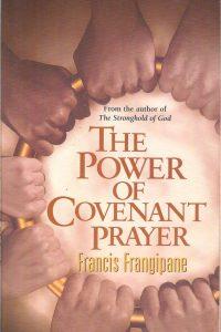 The power of the Covenant Prayer Francis Frangipane