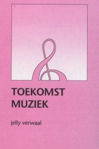 Toekomstmuziek Jelly Verwaal 9063530587 9789063530587