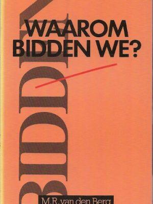 Waarom bidden we M.R. van den Berg