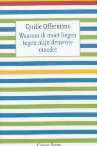 Waarom ik moet liegen tegen mijn demente moeder Cyrille Offermans 905936113X 9789059361133
