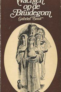 Wachten op de bruidegom wat verkondigt en wat vraagt het evangelie Gabriel Smit 9020908316 9789020908312