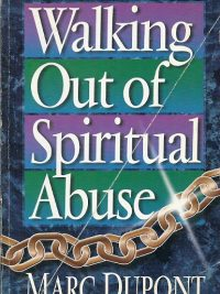 Walking Out of Spiritual Abuse Marc Dupont