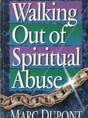 Walking Out of Spiritual Abuse Marc Dupont