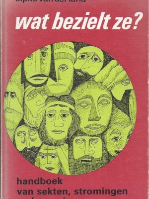 Wat bezielt ze-handboek van sekten, stromingen en bewegingen-Sipke van der Land-9024203031