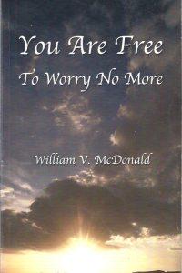 You Are Free to Worry No More William V. McDonald