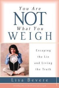 You Are Not What You Weigh Escaping the Lie and Living the Truth Lisa Bevere 0884196615 9780884196617