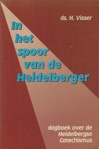 In het spoor van de Heidelberger Dagboek over de Heidelbergse Catechismus ds. H. Visser 9033111438 9789033110979