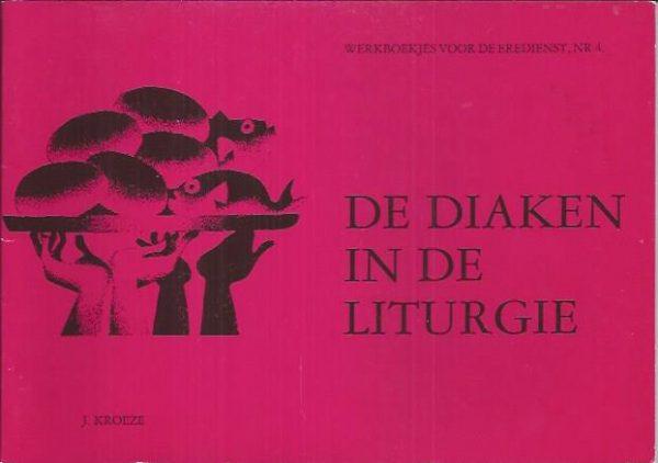 De diaken in de liturgie-Werkboekjes voor de Eredienst Nr. 4-J. Kroeze-9064952000