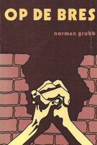 Op de Bres Het leven van Rees Howells door Norman P Grubb 9060673891 1980