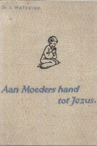 Aan moeders hand tot Jezus Dr. J. Waterink 13edruk