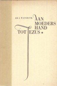 Aan moeders hand tot Jezus Dr. J. Waterink 15edruk