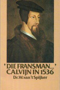 Die Fransman ... Calvijn in 1536 W. van t Spijker