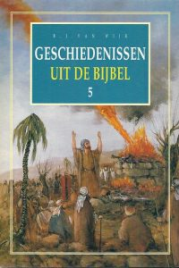 Geschiedenissen uit de Bijbel 5   B.J. van Wijk