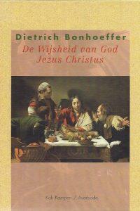 De Wijsheid van God Jezus Christus Dietrich Bonhoeffer