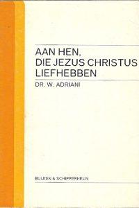 Aan hen die Jezus Christus liefhebben W. Adriani