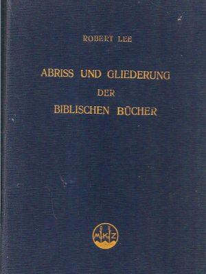 Abriss und Gliederung der biblischen Bücher Robert Lee