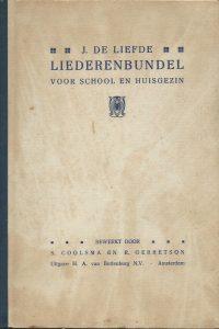 Liederenbundel van Ds J de Liefde voor school en huisgezin Met orgel of pianobegeleiding Nieuwe uitgave door S Coolsma en R Gerretson