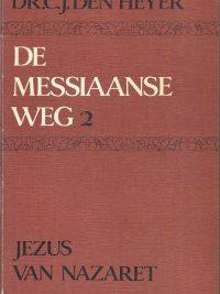 De Messiaanse weg 2 Jezus van Nazaret Dr.C.J. den Heyer