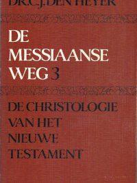 De Messiaanse weg 3 De christologie van het NT C.J. den Heyer
