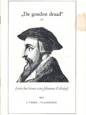De gouden draad 2 over het leven van Johannes Calvijn