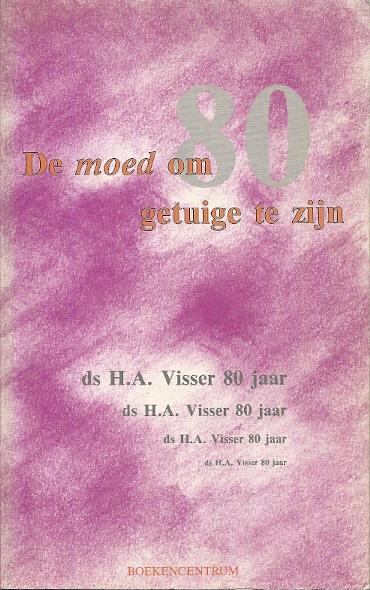 De Moed Om Getuige Te Zijn Een Bundel Opstellen Aangeboden Aan Dominee Ha Visser Bij Zijn 80e Verjaardag Yko Van Der Goot Ea
