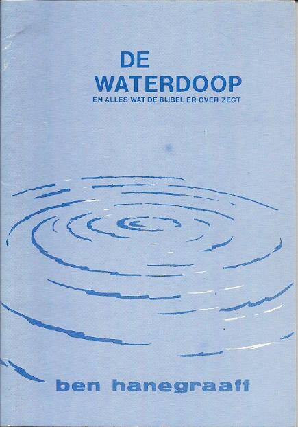 De waterdoop en alles wat de bijbel er over zegt Ben Hanegraaff
