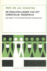 Doelstellingen van het christelijk onderwijs J. Schouten