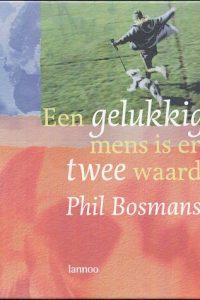 Een gelukkig mens is er twee waard Phil Bosmans 9020945580