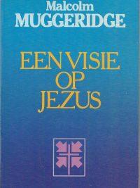 Een visie op Jezus Malcolm Muggeridge