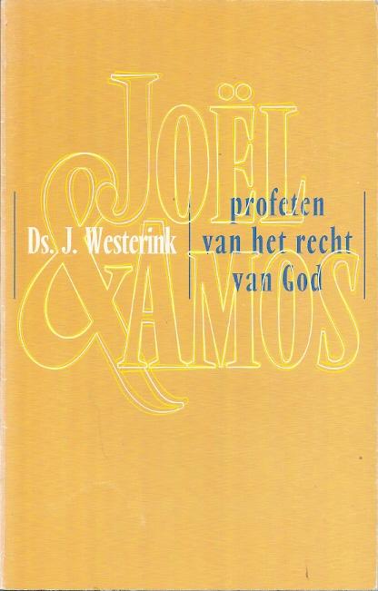 Joël en Amos profeten van het recht van God Ds. J. Westerink